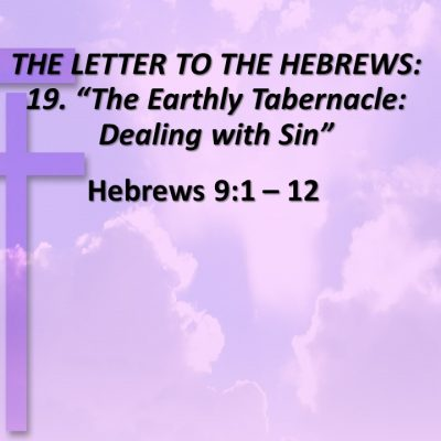 """THE LETTER TO THE HEBREWS: 19  """"The Earthly Tabernacle"""